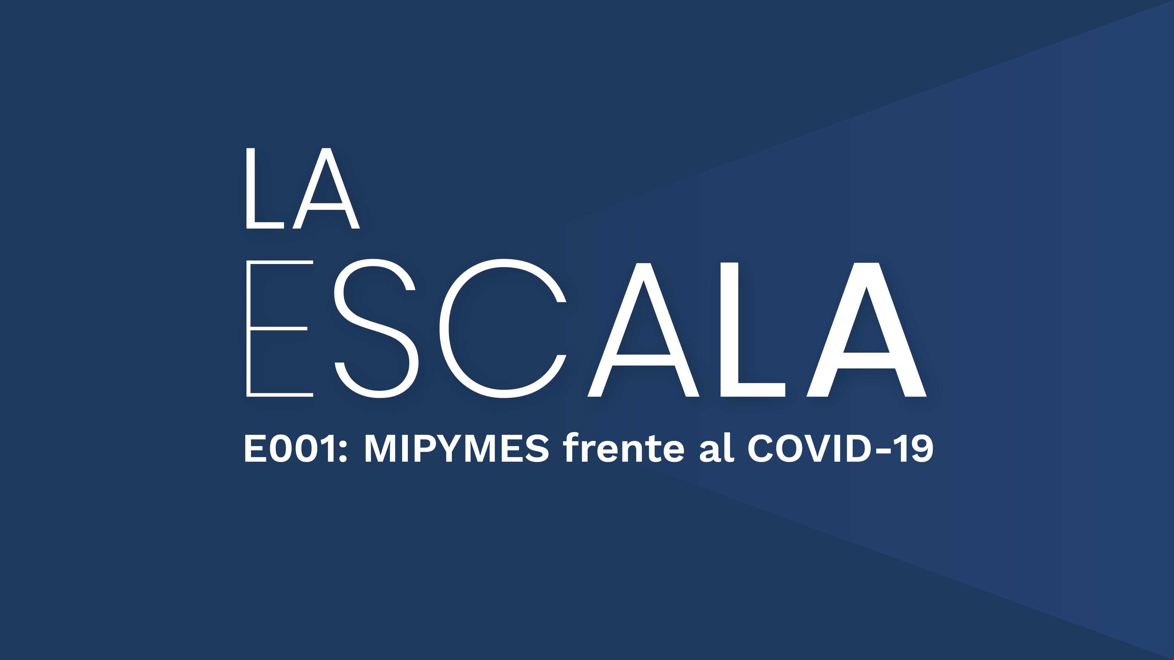 La Escala - Ep. 1: MIPYMES frente al COVID-19