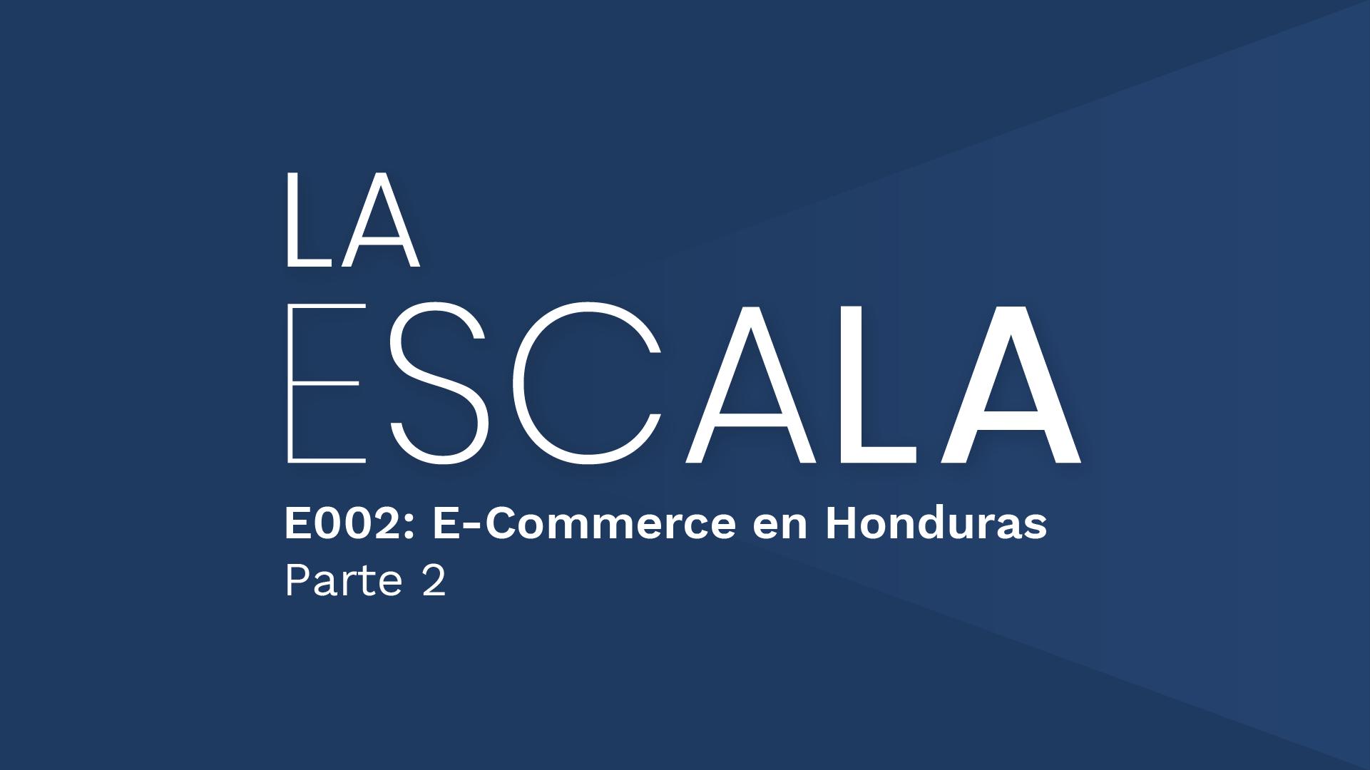 La Escala - Ep 2: E-Commerce en Honduras (Parte 2)